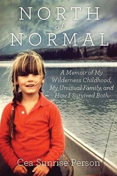 North Of Normal: A Memoir Of My Wilderness Childhood, My Counterculture Family… (August 2016)
