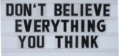 Don't believe everything you think...