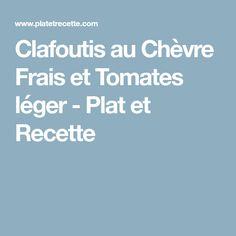 Clafoutis au Chèvre Frais et Tomates léger - Plat et Recette