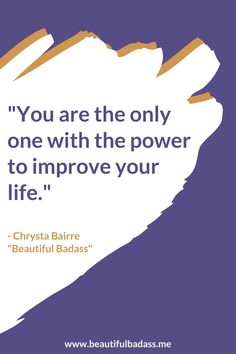 "Have you been waiting for external factors to create positive change in your life? What if I told you that the only one who can improve your life is you? For inspiration, info, and resources about how to do this, check out my book, ""Beautiful Badass: How to Believe in Yourself Against the Odds!"" You Got This, Told You So, Love You, Find Quotes, Confidence Boost, Work Life Balance, Believe In You, Factors, Business Tips"