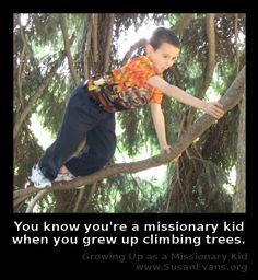 You know you're a missionary kid when you grew up climbing trees.