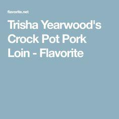 Trisha Yearwood's Crock Pot Pork Loin - Flavorite