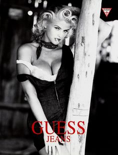 Guess Jeans...Anna Nicole Smith Had these ads all over my bedroom in high school!