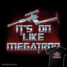 It's on like Megatron