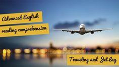 Advanced Reading Comprehension – Travelling and Jet Lag Advanced English, English Teachers, English Reading, Jet Lag, English Lessons, Reading Comprehension, Lesson Plans, Travelling, How To Plan