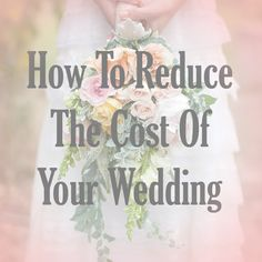 Wedding Costs and How to Reduce Them.