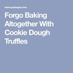 Forgo Baking Altogether With Cookie Dough Truffles