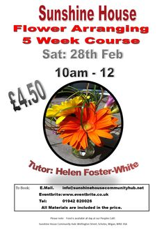 We are offering a 5 week Flower Arranging Course at Sunshine House at special rate of £4.50 per session.