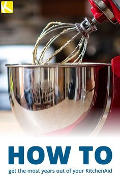 5 Tips to Keep Your KitchenAid Mixer in Tip-Top Shape