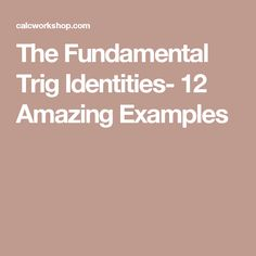 The Fundamental Trig Identities- 12 Amazing Examples