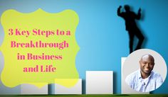 Want a breakthrough in business and life?  I share 3 Key Steps to a Breakthrough in Business and Life I learned from Tony Robbins.    Repin if you get value.