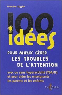 Amazon.fr - 100 idées pour mieux gérer les troubles de l'attention - Francine Lussier - Livres
