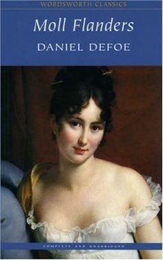 """Moll Flanders. Daniel Defoe. Wordsworth Editions, 1993. The full title gives insight into the plot: """"The Fortunes & Misfortunes of the Famous Moll Flanders, &c. Who was Born in Newgate, & during a Life of continu'd Variety for Threescore Years, besides her Childhood, was Twelve Year a Whore, five times a Wife (whereof once to her own Brother), Twelve Year a Thief, Eight Year a Transported Felon in Virginia, at last grew Rich, liv'd Honest, & died a Penitent. Written from her own…"""