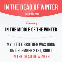 """""""In the dead of winter"""" means """"in the middle of the winter"""". Example: My little brother was born on December right in the dead of winter. Origin: If something or someone is """"dead"""" then they are. English Idioms, English Vocabulary Words, English Phrases, Learn English Words, English Lessons, English Language, English Prepositions, English Grammar, Idioms And Proverbs"""