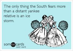 The only thing the South fears more than a distant yankee relative is an ice storm.