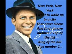 """Frank Sinatra - New York New York Song **Lyrics** [HD]: Yep, he's """"King of the Hill, A-Number-One"""" the King of Cool himself."""