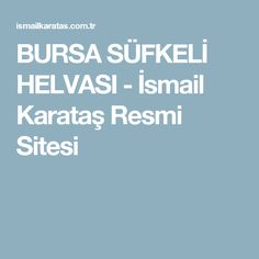 BURSA SÜFKELİ HELVASI - İsmail Karataş Resmi Sitesi