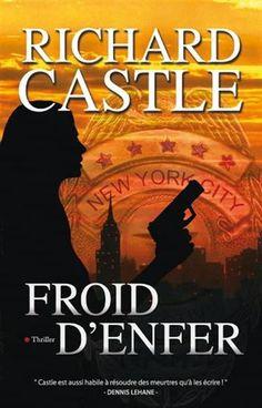 RICHARD CASTLE - Froid d'enfer - Romans policiers - LIVRES - Renaud-Bray.com - Ma librairie coup de coeur