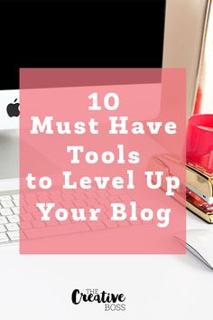 Ready to take your blog to the next level? These 10 Must Have Tools will be sure to put you on the fast track to blogging success.