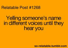 Relatable Post: Yelling someone's name in different voices until they hear you