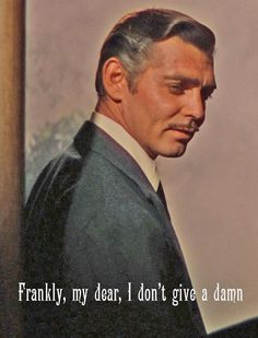 """Frankly, my dear, I don't give a damn."" Clark Gable as Rhett Butler in Gone with the Wind."