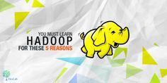 You Must Learn #Hadoop for These 5 Reasons