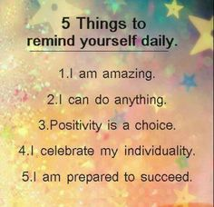 Things To Remind Yourself Daily 5 Things To Remind Yourself Daily. Great for kids to read everyday too for their own self talk. Back to Things To Remind Yourself Daily. Great for kids to read everyday too for their own self talk. Back to school! Great Quotes, Quotes To Live By, Me Quotes, Motivational Quotes, Inspirational Quotes, Amazing Quotes, Happy Quotes, Positive Thoughts, Positive Vibes