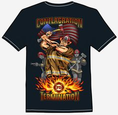 CONFLAGRATION TERMINATION  A muscle-bound firefighter savagely attacks a fire with an axe while emergency crews hurry to help out with heavy equipment. A fire department logo complements the design as an American flag waves in the background. Buy this shirt and support your favorite first-responder. American Flag Waving, Fire Department, Heavy Equipment, Axe, Firefighter, Tee Shirts, Muscle, Logo, Prints