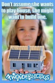 Don't assume she wants to play house, she might want to build one.