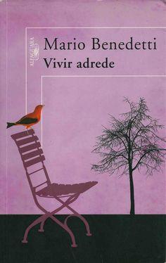VIVIR ADREDE, Mario Benedetti :) De alguna forma este libro te hace la vida más llevadera y esperanzadora.