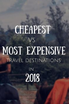 Cheapest vs Most Expensive Destinations to Visit in 2018!