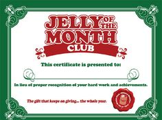 It's the gift that keeps on giving… the whole year. It's the Jelly of the Month Club certificate! Perfect for your office Christmas party, your childrens' teachers, your Tacky Christmas, Office Christmas, Noel Christmas, Christmas Humor, Christmas Movies, White Christmas, Christmas Things, Christmas Costumes, Christmas Vacation Gifts