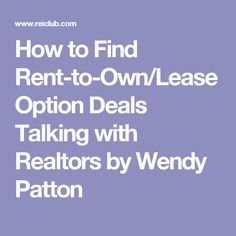 How to Find Rent-to-Own/Lease Option Deals Talking with Realtors by Wendy Patton