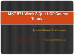 TransWebeTutors helps you work on MKT 571 Week 3 Quiz UOP Course Tutorial and assure you to be at the top of your class. Blog