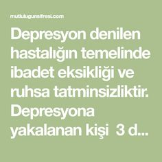 Depresyon denilen hastalığın temelinde ibadet eksikliği ve ruhsa tatminsizliktir. Depresyona yakalanan kişi 3 defa Bakara süresi Allah, God, Allah Islam