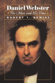 """Daniel Webster: The Man and His Time:   <p><strong>""""Robert V. Remini's splendid biography of Daniel Webster completes his triptych of the three men who dominated American politics in the first half of the nineteenth century. In a work that matches his earlier fine portraits of Andrew Jackson and Henry Clay, he brings Webster to vigorous and poignant life, a man massive in his power, massive in his frustrations and faults, massive in his impact on his times."""" ―Arthur Schlesinger, Jr.</s..."""