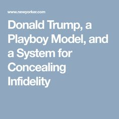 Donald Trump, a Playboy Model, and a System for Concealing Infidelity