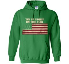 Try To Stomp On This Flag Shirt   American flag day
