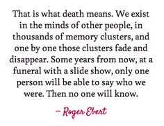 "Roger Ebert quote on death from a journal entry he had penned called ""I remember you""."