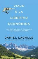Viaje a la libertad económica : por qué el gasto esclaviza y la austeridad libera / Daniel Lacalle