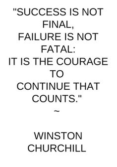 Success is not...~Winston Churchill.