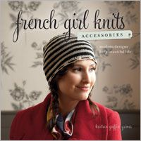 French Girl Knits Accessories: Modern Designs for a Beautiful Life - Interweave