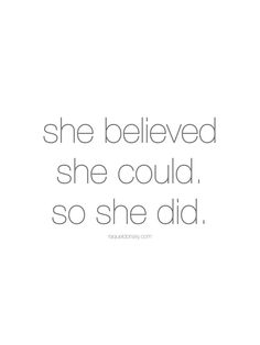 She believed she could. So she did. International Women's Day Quotes