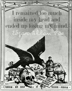 """""""I remained too much inside my head and ended up losing my mind."""" -Edgar AllenPoe"""