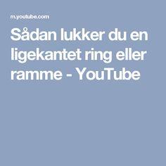 Sådan lukker du en ligekantet ring eller ramme - YouTube
