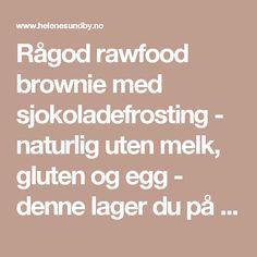 Rågod rawfood brownie med sjokoladefrosting - naturlig uten melk, gluten og egg - denne lager du på 15 minutter |