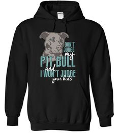 Dont Judge My Pit Bull...Hoodie ot T-Shirt. Click to see here>> https://www.sunfrog.com/Pets/Dont-Judge-My-Pit-Bull-Black-Hoodie.html?54185
