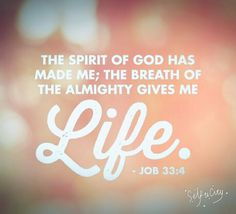 Job (NIV) - The Spirit of God has made me; the breath of the Almighty gives me life. Bible Verses Quotes, Bible Scriptures, Life Verses, Godly Quotes, Qoutes, Book Of Job, God First, Meaningful Words, Writing