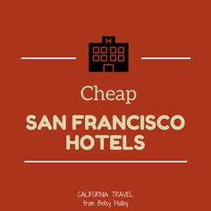 """San Francisco on a Budget: Save money and be comfortable. Not the really """"cheap San Francisco hotels"""" but low-cost travel favorites"""