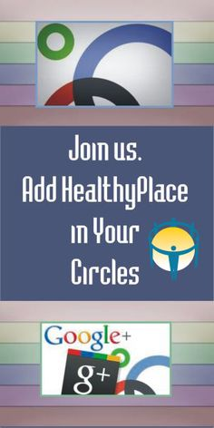 Put HealthyPlace in your GooglePlus circles for stories and special events on our site and G+